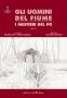 GLI UOMINI DEL FIUME - I Mestieri del Po - vol. 2