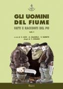 GLI UOMINI DEL FIUME - Fatti e racconti del Po - vol. 1
