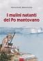 I MULINI NATANTI DEL PO MANTOVANO