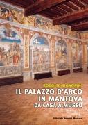 Il Palazzo D'Arco in Mantova. Da casa a museo